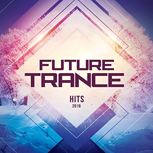 Future Trance Hits 2016 (Top Future EDM Progressive Dance Tracks of The Year 140BPM Hi Nrg Trance Psy Rave Music)