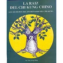 La Raíz del Chi Kung Chino: Los secretos del entrenamiento Chi Kung