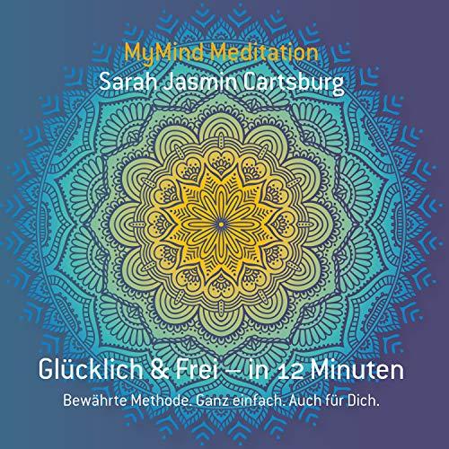 Glücklich & Frei - in 12 Minuten - MyMind Meditationen