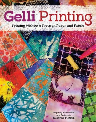 Gelli Printing: Printing Without a Press on Paper and Fabric por Suzanne McNeill
