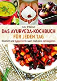DAS AYURVEDA-KOCHBUCH FÜR JEDEN TAG: Köstlich und typgerecht essen nach den Jahreszeiten
