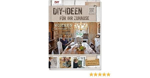 Do It Yourself Ideen Wohnen do it yourself ideen für ihr zuhause wohnen im vintage stil amazon
