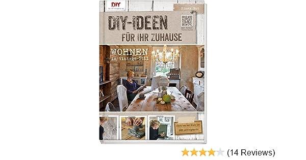 Hervorragend Do It Yourself Ideen Für Ihr Zuhause: Wohnen Im Vintage Stil DIY By  Christophorus: Amazon.de: Simea Gut: Bücher