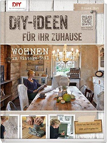 Do it yourself-Ideen für Ihr Zuhause: Wohnen im Vintage-Stil (DIY by christophorus)