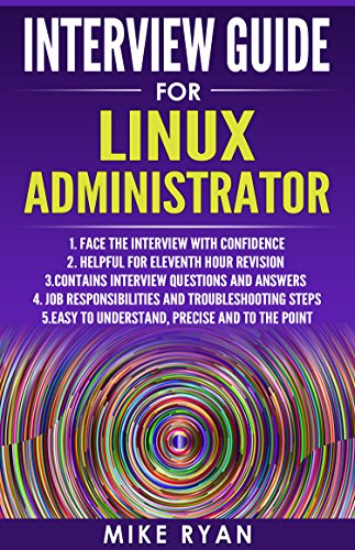 LINUX : Interview Guide for Linux Administrator: Self-confidence for successful Interview (Linux Operating System, Kali,Linux for Beginners,Linux Command Line Handbook, Unix) (English Edition)