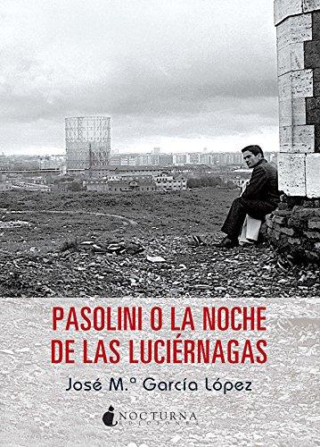 Pasolini O La Noche De Las Luciérnagas (Noches Blancas) por José María García López