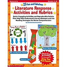25 Fun and Fabulous Literature Response Activities and Rubrics: Quick, Engaging Activities and Reproducible Rubrics That Help Kids Understand Literary ... Reading Strategies for Better Comprehension