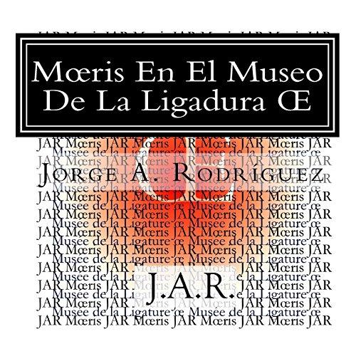 Mœris En El Museo De La Ligadura Œ: – ¿Por qué no hay una tecla para la ligadura œ? –preguntó Mœris.