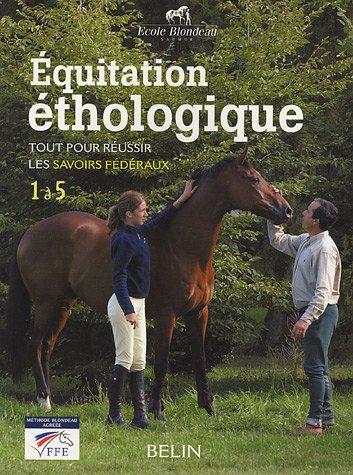 Equitation éthologique : Tout pour réussir les savoirs fédéraux 1 à 5 par Ecole Blondeau