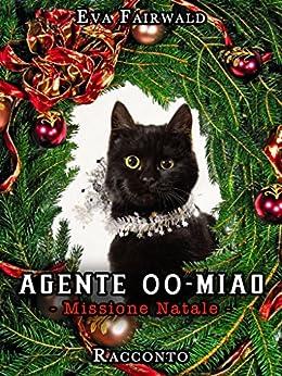 Agente 00-Miao - Missione Natale: RACCONTO BREVE di [Fairwald, Eva]