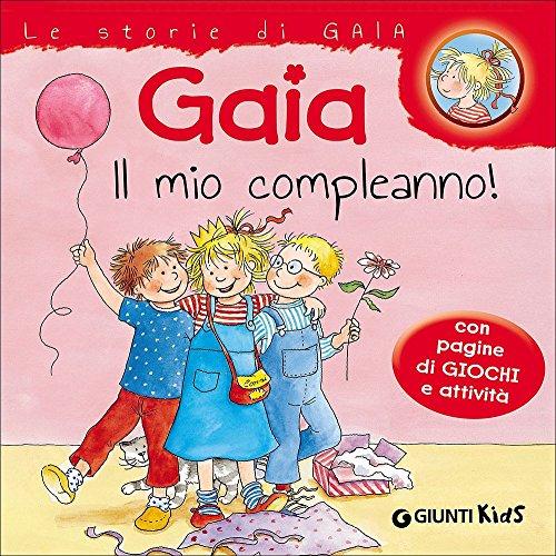 Gaia il mio compleanno! Con pagine di giochi e attività. Ediz. illustrata