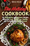 The Holiday Cookbook: 30 Thanksgiving and Christmas Recipes Which Are Easy, Stress-Free, Healthy, and Perfect for the Holiday Season (Holiday Recipes)