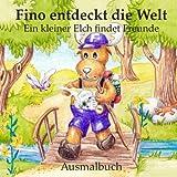 Fino entdeckt die Welt - Ein kleiner Elch findet Freunde (Ausmalbuch im Großformat): Vorlesebuch ab 1 Jahr und Gutenachtgeschichte für die Kleinsten