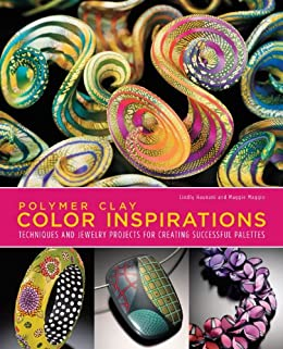 Polymer Clay Color Inspirations: Techniques and Jewelry Projects for Creating Successful Palettes by [Haunani, Lindly, Maggio, Maggie]