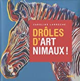 Drôles d'art'nimaux / Caroline Larroche | Larroche, Caroline (1961-....). Auteur
