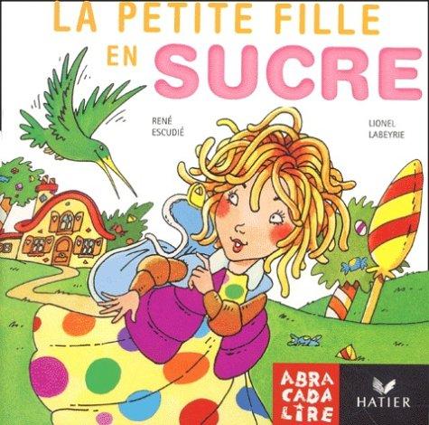 La petite fille en sucre par René Escudié, Danièle Fabre, Edgar Fabre, Lionel Labeyrie