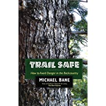 Trail Safe: How to Avoid Danger in the Backcountry (English Edition)