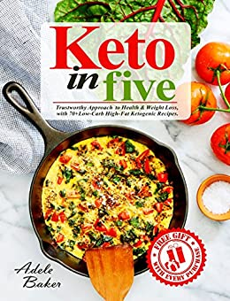 Keto in Five: Trustworthy Approach to Health & Weight Loss, with 70+ Low-Carb High-Fat Ketogenic Recipes (English Edition) de [Baker, Adele]