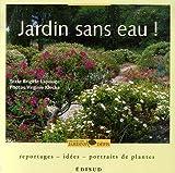 Jardin sans eau ! : Reportages, idées, portraits de plantes
