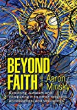 Beyond Faith: Exploring Judaism and Comparing It to Other Religions, Philosophies, an...