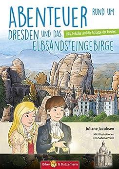 Abenteuer rund um Dresden und das Elbsandsteingebirge: Lilly, Nikolas und die Schätze der Könige (Lilly und Nikolas 31)
