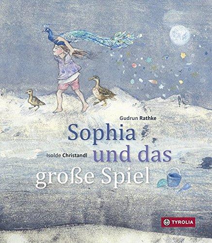 Sophia und das große Spiel: Eine Schöpfungsgeschichte. Nach einer Idee von Alfred Vaupel-Rathke.