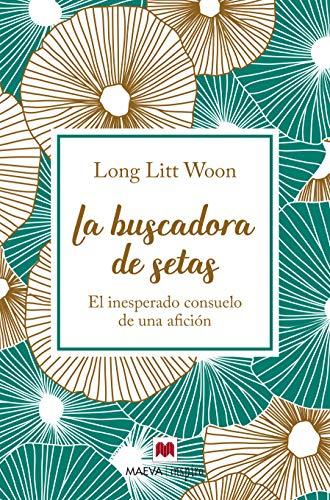 La buscadora de setas: El inesperado consuelo de una afición (Maeva Inspira) por Long Litt Woon