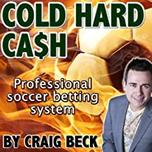Cold Hard Cash: The Professional Soccer Betting System