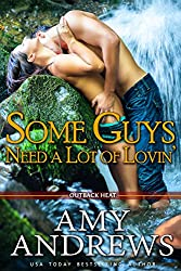 Some Guys Need A Lot of Lovin' (Outback Heat Book 3)