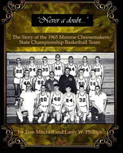 Never a doubt -: The Story of the 1965 Monroe Cheesemakers State Championship Basketball Team by Tom Mitchell (2015-03-08) par Tom Mitchell;Larry W. Phillips