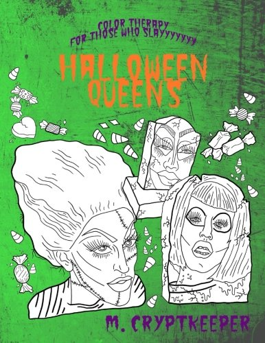 Halloween Queens Color Therapy For Those Who Slayyyyyyy: Spooky Drag Queens As Seen On Ru Paul\'s Drag Race - Includes Ru Paul, Trixie Mattel, Sharon ... Therapy): Volume 1 (Seasonal Drag Queens)