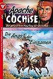 Apache Cochise 9 - Western: Die Angst der Einsamen