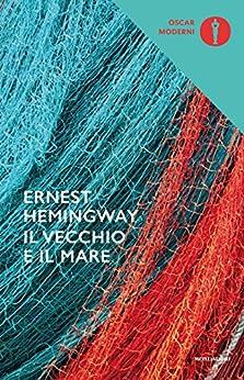 Il vecchio e il mare (Oscar classici moderni Vol. 21) di [Hemingway, Ernest]
