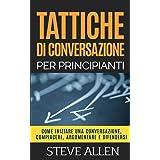 Tattiche di conversazione per principianti per compiacere, discutere e difendersi: Come iniziare una conversazione, compiacer