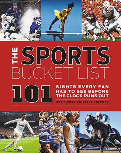 The Sports Bucket List: 101 Sights Every Fan Has to See Before the Clock Runs Out di Rob Fleder,Dot McMahon,Steve Hoffman