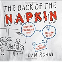 By Dan Roam Back of the Napkin, The: Solving Problems and Selling Ideas with Pictures [Hardcover]