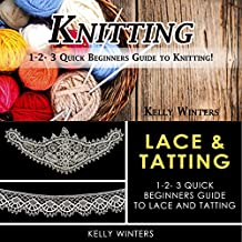 Knitting & Lace & Tatting: 1-2-3 Quick Beginner's Guide to Knitting! & 1-2-3 Quick Beginner's Guide to Lace and Tatting!