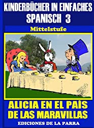 Kinderbücher in einfachem Spanisch Band 3: Alicia en el País de las Maravillas (Spanisches Lesebuch für Kinder jeder Altersstufe!)