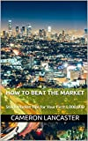 How to Beat the Market: Stock Market Tips for Your First 1,000,000 (The Millionaire Trader Book 2)