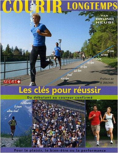 Courir longtemps : Les clés pour réussir par Bruno Heubi