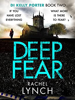 Deep Fear: An unputdownable crime thriller (Detective Kelly Porter Book 2) by [Lynch, Rachel]
