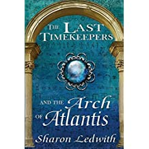 The Last Timekeepers and the Arch of Atlantis by Sharon Ledwith (2015-06-17)