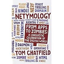 Netymology: From Apps to Zombies: A Linguistic Celebration of the Digital World by Tom Chatfield (2013-03-28)