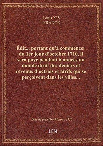 Édit… portant qu'à commencer du1erjour d'octobre 1710, il sera payé pendant 6 années undoubledro par FRANCE Louis XIV