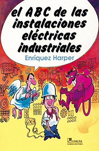 Descargar Libro El abc de las instalaciones electricas industriales/ The Abc of Industrial Electrical Installations de Gilberto Enriquez Harper