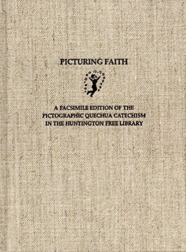 Picturing Faith: A Facsimile Edition of the Pictographic Quechua Catechism in the Huntington Free Library