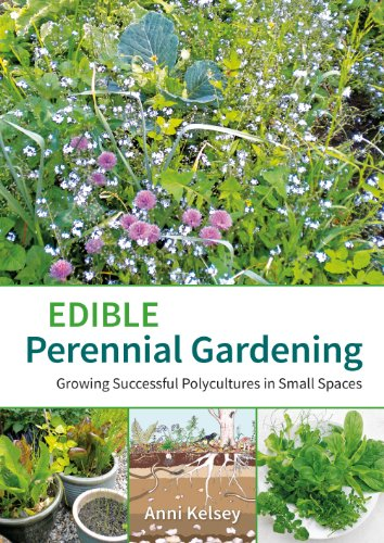 Edible Perennial Gardening: Growing Successful Polycultures in Small Spaces por Anni Kelsey