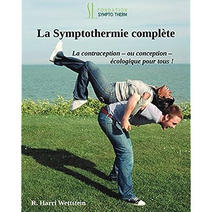La Symptothermie Complete, version 2018: Quand sexe et fertilité se lient d'amitié: la Contraception - ou conception - pour tous!