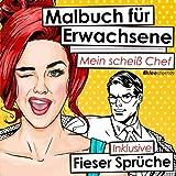 Malbuch für Erwachsene: Mein scheiss Chef (Inkl. fieser Sprüche für alle Angestellten)