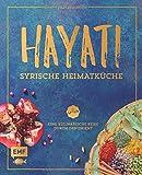 Hayati: Syrische Heimatküche: Eine kulinarische Reise durch den Orient